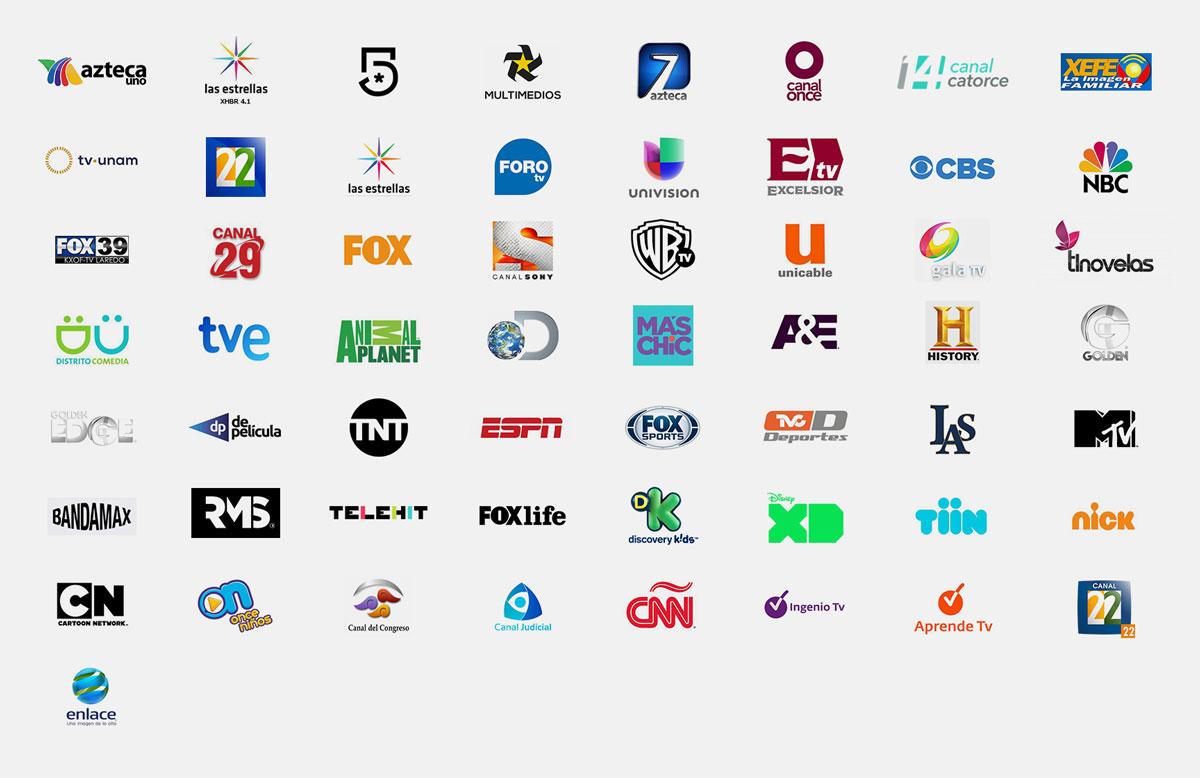 Azteca Uno, Las Estrellas +2, Canal 5, Multimedios, Azteca 7, Once TV, Canal Catorce, Canal 2, TV UNAM, Canal 22, Las Estrellas, Foro TV, Univisión, Excelsior TV, CBS, NBC, Fox 39, Canal 29, FOX, Sony, Warner, Unicable, Gala TV, Tlnovelas, Distrito Comedia, TVE, Animal Planet, Discovery, Más Chic, A&E, History, Golden, Golden Edge, De Película, TNT, ESPA, Fox Sport, TVC Deportes, Latin American Sports TV, MTV, BandaMax, RMS, Telehit, Fox Lite, Discovery Kids, Disney XD, Tiin, Nicklodeon, Cartoon Network, Once Niños, Canal del Congreso, Canal Judicial, CNN, Ingenio TV, Aprende TV, Canal 22 22, Enlace.